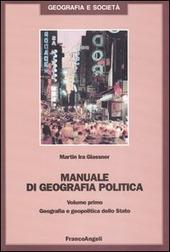 Manuale di geografia politica. Vol. 1: Geografia e geopolitica dello Stato.