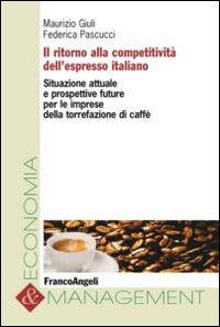 Il ritorno alla competitività dell'espresso italiano. Situazione attuale e prospettive future per le imprese della torrefazione di caffè