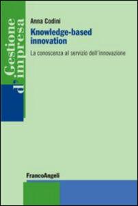 Libro Knowledge-based innovation. La conoscenza al servizio dell'innovazione Anna Codini