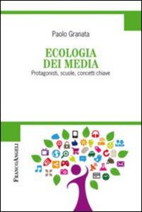 Foto Cover di Ecologia dei media. Protagonisti, scuole, concetti chiave, Libro di Paolo Granata, edito da Franco Angeli