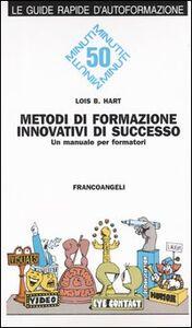 Foto Cover di Metodi di formazione innovativi di successo. Un manuale per formatori, Libro di Lois B. Hart, edito da Franco Angeli