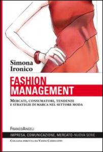 Libro Fashion management. Mercati, consumatori, tendenze e strategie di marca nel settore moda Simona Ironico