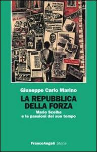 Libro La repubblica della forza. Mario Scelba e le passioni del suo tempo Giuseppe Carlo Marino
