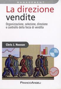 La direzione vendite. Organizzazione, selezione, direzione e controllo della forza di vendita
