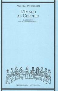 Foto Cover di L' imago al cerchio e altri studi sulla Divina Commedia, Libro di Angelo Jacomuzzi, edito da Franco Angeli