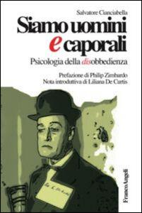 Libro Siamo uomini e caporali. Psicologia della disobbedienza Salvatore Cianciabella