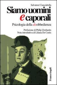 Siamo uomini e caporali. Psicologia della disobbedienza - Cianciabella Salvatore - wuz.it