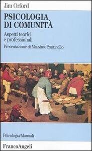 Foto Cover di Psicologia di comunità. Aspetti teorici e professionali, Libro di Jim Orford, edito da Franco Angeli