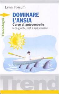 Foto Cover di Dominare l'ansia. Corso di autocontrollo (con giochi, test e questionari), Libro di Lynn Fossum, edito da Franco Angeli