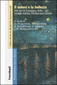 Libro Il dolore e la bellezza. Atti del 3º Convegno della Società Italiana Psicoterapia Gestalt