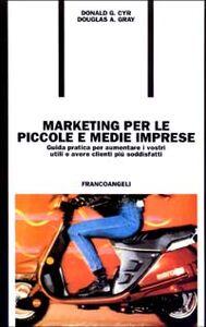 Libro Marketing per le piccole e medie imprese. Guida pratica per aumentare i vostri utili e avere clienti più soddisfatti Donald G. Cyr , Douglas A. Gray