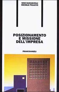 Foto Cover di Posizionamento e missione dell'impresa, Libro di Nino Damascelli,Michele Polacco, edito da Franco Angeli