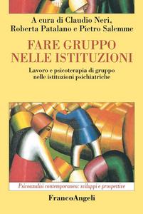 Libro Fare gruppo nelle istituzioni. Lavoro e psicoterapia di gruppo nelle istituzioni psichiatriche