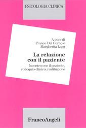 Psicologia clinica. Vol. 2: La relazione con il paziente. Incontro con il paziente, colloquio clinico, restituzione.
