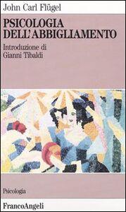 Foto Cover di Psicologia dell'abbigliamento, Libro di John C. Flügel, edito da Franco Angeli