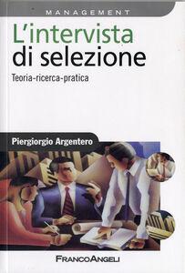 Libro L' intervista di selezione. Teoria, ricerca, pratica Piergiorgio Argentero