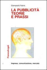 Foto Cover di La pubblicità, teorie e prassi, Libro di Giampaolo Fabris, edito da Franco Angeli