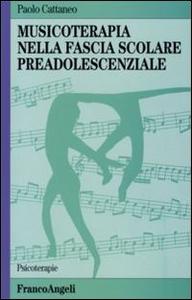 Libro Musicoterapia nella fascia scolare preadolescenziale Paolo Cattaneo