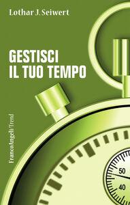 Foto Cover di Gestisci il tuo tempo, Libro di Lothar J. Seiwert, edito da Franco Angeli
