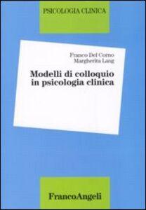 Foto Cover di Modelli di colloquio in psicologia clinica, Libro di Franco Del Corno,Margherita Lang, edito da Franco Angeli