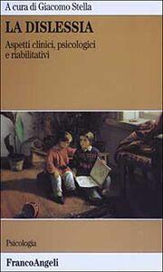 Libro La dislessia. Aspetti clinici, psicologici e riabilitativi