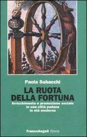 La ruota della fortuna. Arricchimento e promozione sociale in una città padana in età moderna