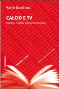 Libro Calcio e TV. Stereotipi di genere e prospettive educative Valeria Napolitano