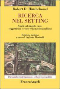 Libro Ricerca nel setting. Studi sul singolo caso: soggettività e conoscenza psicoanalitica Robert D. Hinshelwood