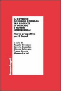 Libro Il governo dei rischi aziendali tra esigenze di mercato e fattori istituzionali. Nuove prospettive per il board