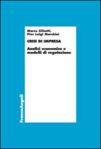 Libro Crisi d'impresa. Analisi economica e modelli di regolazione Marco Ziliotti , P. Luigi Marchini