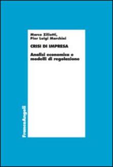 Crisi d'impresa. Analisi economica e modelli di regolazione - Marco Ziliotti,P. Luigi Marchini - copertina