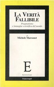 Libro La verità fallibile. Pragmatismo e immagine scientifica del mondo Michele Marsonet