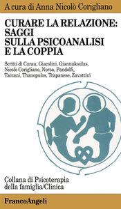 Foto Cover di Curare la relazione: saggi sulla psicoanalisi e la coppia, Libro di  edito da Franco Angeli
