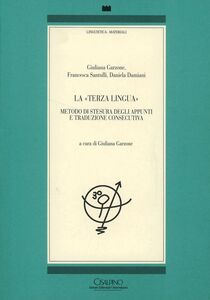 Foto Cover di La terza lingua. Metodo di stesura degli appunti e traduzione consecutiva, Libro di AA.VV edito da Cisalpino