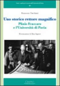 Libro Uno storico rettore magnifico. Plinio Fraccaro e l'Università di Pavia Francesco Torchiani