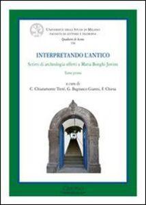 Libro Interpretando l'antico. Scritti di archeologia offerti a Maria Bonghi Jovino. Ediz. italiana, francese e inglese