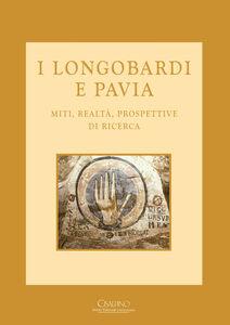Foto Cover di I longobardi e Pavia. Miti, realtà, prospettive di ricerca, Libro di  edito da Cisalpino