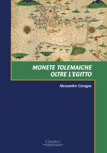 Foto Cover di Monete tolemaiche oltre l'Egitto, Libro di Alessandro Cavagna, edito da Cisalpino