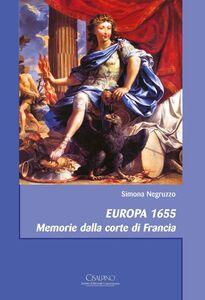 Foto Cover di Europa 1655. Memorie dalla corte di Francia, Libro di Simona Negruzzo, edito da Cisalpino