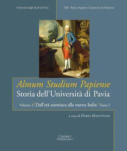 Almum studium papiense. Storia dell'Università di Pavia: Dall'età austriaca alla nuova Italia. Vol. 2\1: L'età austriaca e napoleonica.