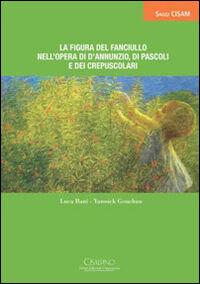 La figura del fanciullo nell'opera di D'Annunzio, di Pascoli e dei Crepuscoli