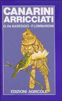 I I canarini arricciati - De Baseggio Giorgio Lombardini Franco - wuz.it