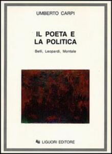Il poeta e la politica. Belli, Leopardi, Montale