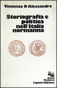 Libro Storiografia e politica nell'Italia normanna Vincenzo D'Alessandro