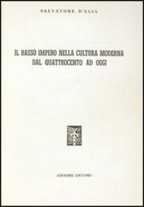 Libro Il Basso impero nella cultura moderna dal Quattrocento ad oggi Salvatore D'Elia
