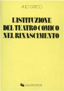 Libro L' istituzione del teatro comico nel Rinascimento Aulo Greco
