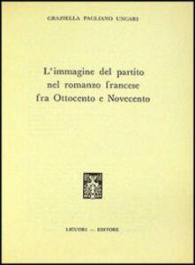 Libro L' immagine del partito nel romanzo francese fra '800 e '900 Graziella Pagliano Ungari
