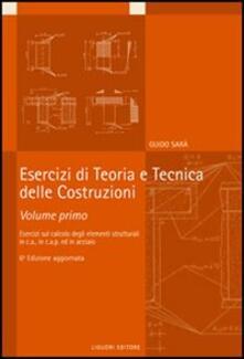 Grandtoureventi.it Esercizi di teoria e tecnica delle costruzioni. Vol. 1: Esercizi di calcolo degli elementi strutturali in c.a., in c.a.p. ed in acciaio. Image