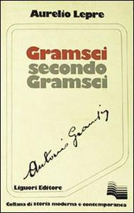 Libro Gramsci secondo Gramsci Aurelio Lepre