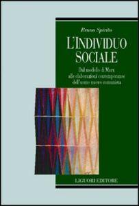 Libro L' individuo sociale. Dal modello di Marx alle elaborazioni contemporanee dell'uomo nuovo comunista Bruno Spirito